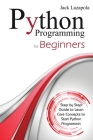 Python Programming For Beginners: Step by Step Guide to Learn Core Concepts to Start Python Programming Cover Image