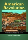 American Revolution: The Essential Reference Guide Cover Image