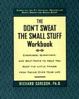 The Don't Sweat the Small Stuff Workbook: Exercises, Questions, and Self-Tests to Help You Keep the Little Things from Taking Over Your Life Cover Image