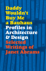 Daddy Wouldn't Buy Me a Bauhaus: Profiles in Architecture and Design Cover Image