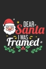 Dear Santa I Was Framed: Special Santa Claus Notebook - Christmas time, happy holidays, family is together Cover Image