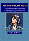 Ask Not Why My People: Selected Writings of a Known Jewish Activist Cover Image