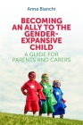Becoming an Ally to the Gender-Expansive Child: A Guide for Parents and Carers Cover Image
