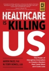 Healthcare is Killing Us: The Power of Disruptive Innovation to Create a System that Cares More and Costs Less Cover Image