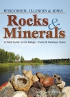 Rocks & Minerals of Wisconsin, Illinois & Iowa: A Field Guide to the Badger, Prairie & Hawkeye States (Rocks & Minerals Identification Guides) Cover Image