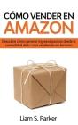 Cómo Vender en Amazon: Descubre Cómo Generar Ingresos Pasivos Desde la Comodidad de tu Casa Vendiendo en Amazon Cover Image