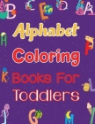 Alphabet Coloring Books For Toddlers: Alphabet Coloring Book Alphabet Coloring Books For Toddlers - 179 pages - 8.5
