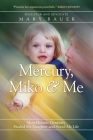 Mercury, Miko & Me: How Holistic Dentistry Healed My Daughter and Saved My Life Cover Image