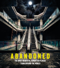 Abandoned: The Most Beautiful Forgotten Places from Around the World Cover Image