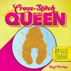 Cross-Stitch Like a Queen: 25 Fun and Fabulous Patterns Celebrating Drag and the LGBTQ+ Community Cover Image