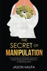The Secret of Manipulation: the techniques of persuasion and how to analyze people guide that allows you to take mind control. Cover Image
