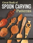 Great Book of Spoon Carving Patterns: Detailed Patterns & Photos for Decorative Spoons Cover Image