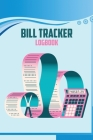 Bill Tracker Logbook: Bill Payment Tracker: Bill, Due Date, Amount Due, Unpaid Balance Cover Image