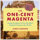 The One-Cent Magenta Lib/E: Inside the Quest to Own the Most Valuable Stamp in the World Cover Image