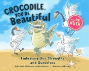 Crocodile, You're Beautiful!: Embracing Our Strengths and Ourselves Cover Image