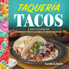 Taqueria Tacos: A Taco Cookbook to Bring the Flavors of Mexico Home Cover Image