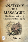 Anatomy of a Massacre: The Destruction of Gnadenhutten, 1782 (Journal of the American Revolution Books) Cover Image
