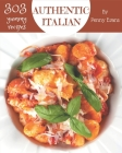 303 Yummy Authentic Italian Recipes: Explore Yummy Authentic Italian Cookbook NOW! Cover Image