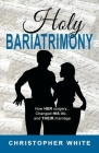 Holy Bariatrimony: How HER surgery...Changed HIS life...And THEIR marriage Cover Image