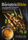 The Bariatric Bible: Your Essential Companion to Weight Loss Surgery—with Over 120 Recipes for a Lifetime of Eating Well Cover Image