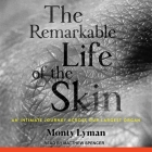 The Remarkable Life of the Skin Lib/E: An Intimate Journey Across Our Largest Organ Cover Image