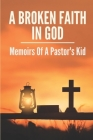 A Broken Faith In God: Memoirs Of A Pastor's Kid: Spiritual Journey Cover Image