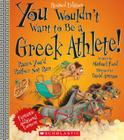 You Wouldn't Want to Be a Greek Athlete! (Revised Edition) (You Wouldn't Want to…: Ancient Civilization) (You Wouldn't Want to...: Ancient Civilization) Cover Image