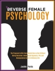 The Reverse Female Psychology: The Program to Win Every Match One VS One without Being Deceived. Understand Hypnosis, PNL and Manipulation Used in Or Cover Image