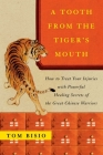A Tooth from the Tiger's Mouth: How to Treat Your Injuries with Powerful Healing Secrets of the Great Chinese Warrior Cover Image