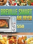 The Effortless Breville Smart Air Fryer Oven Cookbook: 550 Healthy and Mouth-Watering Recipes By Making Full Use of Your Air Fryer Oven Cover Image