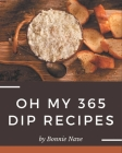 Oh My 365 Dip Recipes: More Than a Dip Cookbook Cover Image