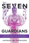 The Seven Guardians: Embrace Your Fully Human and Fully Divine Self as Taught by Yeshua & Miryam (Jesus & Mary Magdalene) Cover Image