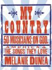 My Country: 50 Musicians on God, America & the Songs They Love Cover Image