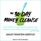 The 30-Day Money Cleanse: Take Control of Your Finances, Manage Your Spending, and De-Stress Your Money for Good Cover Image
