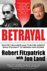 Betrayal: Whitey Bulger and the FBI Agent Who Fought to Bring Him Down Cover Image