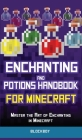 Enchanting and Potions Handbook for Minecraft: Master the Art of Enchanting in Minecraft (Unofficial) Cover Image