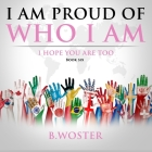 I Am Proud of Who I Am: I hope you are too (Book Six) Cover Image