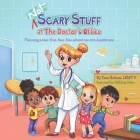 NOT Scary Stuff at the Doctor's Office: Planning A Tear-Free, Fear-Free Adventure Into Healthcare. Cover Image