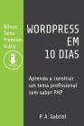 WordPress em 10 Dias: Aprenda a Construir um Tema Profissional sem Saber PHP (Bônus: Tema Premium Grátis) Cover Image