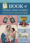 Loyola Kids Book of Catholic Signs & Symbols: An Illustrated Guide to Their History and Meaning Cover Image