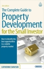 The Complete Guide to Property Development for the Small Investor: How to Identify the Best Opportunities in a Volatile Property Market Cover Image