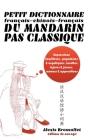 Petit dictionnaire français-chinois-français du mandarin pas classique: Langue familière & argotique, insultes, injures & jurons, amours & appendices Cover Image
