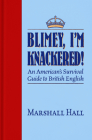 Blimey, I'm Knackered!: An American's Survival Guide to British English Cover Image