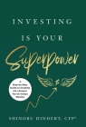 Investing Is Your Superpower: A Step-by-Step Guide to Creating the Lifestyle You've Always Wanted Cover Image