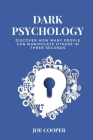 Dark Psychology: discover how many people can manipulate others in three seconds Cover Image