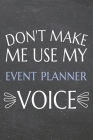 Don't Make Me Use My Event Planner Voice: Event Planner Dot Grid Notebook, Planner or Journal - 110 Dotted Pages - Office Equipment, Supplies - Funny Cover Image