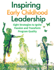 Inspiring Early Childhood Leadership: Eight Strategies to Ignite Passion and Transform Program Quality Cover Image