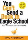 You Can't Send a Duck to Eagle School: And Other Simple Truths of Leadership Cover Image