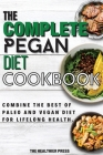 The Complete Pegan Diet Cookbook: Combine The Best Of Paleo And Vegan Diet For Lifelong Health. Cover Image