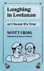 Laughing in Leelanau: Or I Swear It's True Cover Image